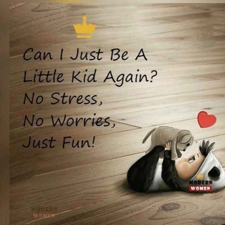 🖋 शेयरचैट Quotes - Can I Just Be A Little Kid Again ? No Stress , No Worries , Just Fun ! MODERN WOMEN - ShareChat