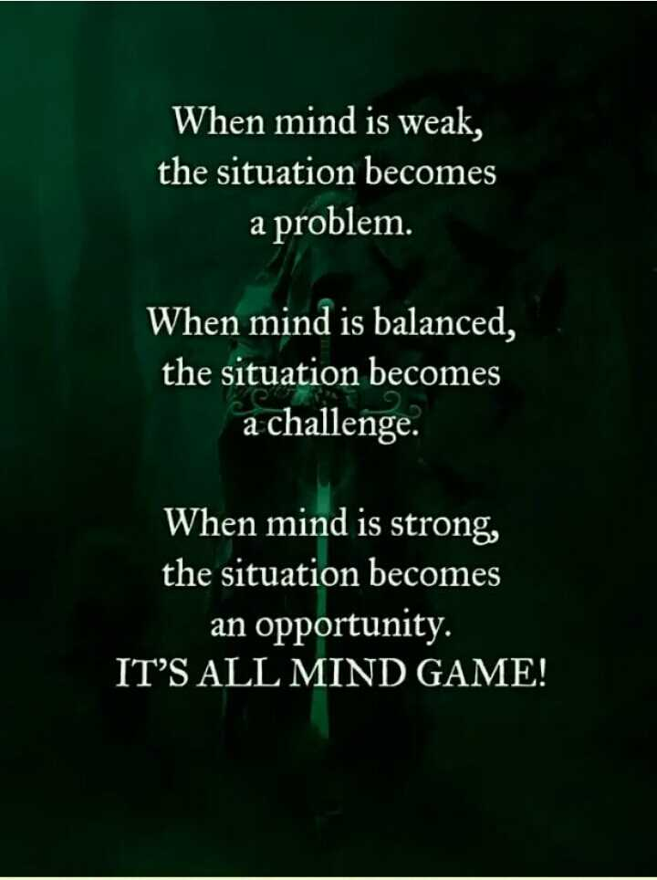🖋 शेयरचैट Quotes - When mind is weak , the situation becomes a problem . When mind is balanced , the situation becomes a challenge . When mind is strong , the situation becomes an opportunity . IT ' S ALL MIND GAME ! - ShareChat