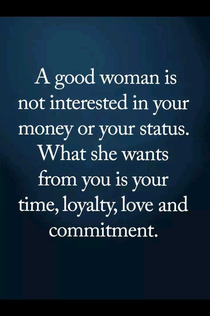 🖋 शेयरचैट Quotes - A good woman is not interested in your money or your status . What she wants from you is your time , loyalty , love and commitment . - ShareChat