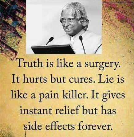 🖋 शेयरचैट Quotes - Truth is like a surgery . It hurts but cures . Lie is like a pain killer . It gives instant relief but has side effects forever . - ShareChat
