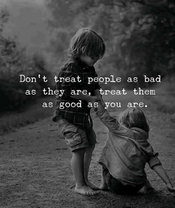 🖋 शेयरचैट Quotes - Don ' t treat people as bad as they are , treat them as good as you are . - ShareChat