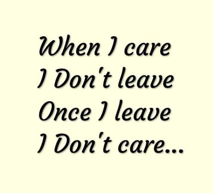 🖋 शेयरचैट Quotes - When ) care I Don ' t leave Once I leave I Don ' t care . . . - ShareChat