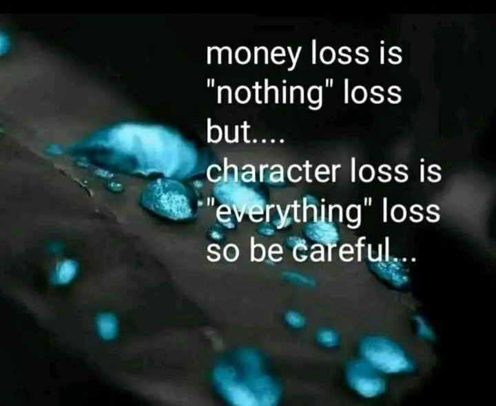 🖋 शेयरचैट Quotes - money loss is nothing loss but . . . . character loss is everything loss so be careful . . - ShareChat