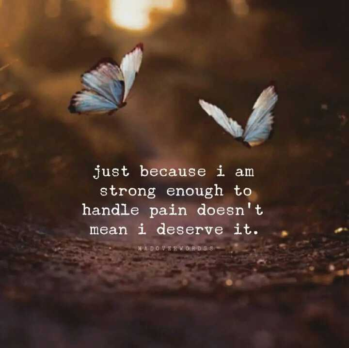 🖋 शेयरचैट Quotes - just because i am strong enough to handle pain doesn ' t mean i deserve it . NAD OVER WORDSS - ShareChat
