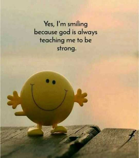 🖋 शेयरचैट Quotes - Yes , I ' m smiling because god is always teaching me to be strong . - ShareChat