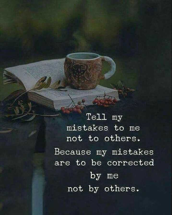 🖋 शेयरचैट Quotes - SEED Tell my mistakes to me not to others . Because my mistakes are to be corrected by me not by others . - ShareChat