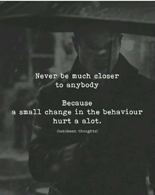 🖋 शेयरचैट Quotes - Never be much closer to anybody Because a small change in the behaviour hurt a alot . ( bezubaan thoughts ) - ShareChat