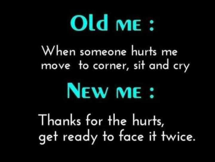 🖋 शेयरचैट Quotes - old me : When someone hurts me move to corner , sit and cry New ME Thanks for the hurts , get ready to face it twice . - ShareChat