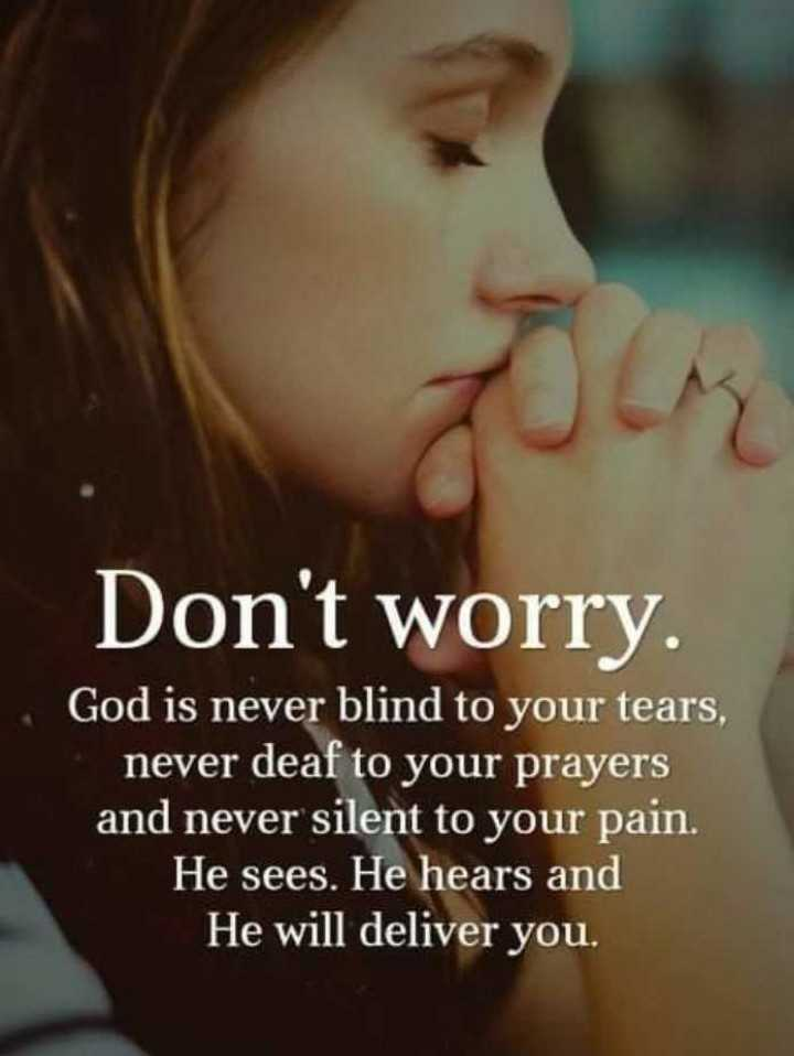 🖋 शेयरचैट Quotes - Don ' t worry . God is never blind to your tears , never deaf to your prayers and never silent to your pain . He sees . He hears and He will deliver you . - ShareChat