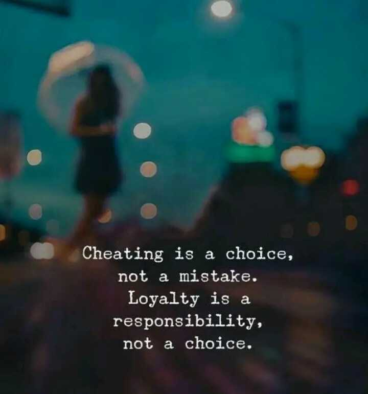🖋 शेयरचैट Quotes - Cheating is a choice , not a mistake . Loyalty is a responsibility , not a choice . - ShareChat
