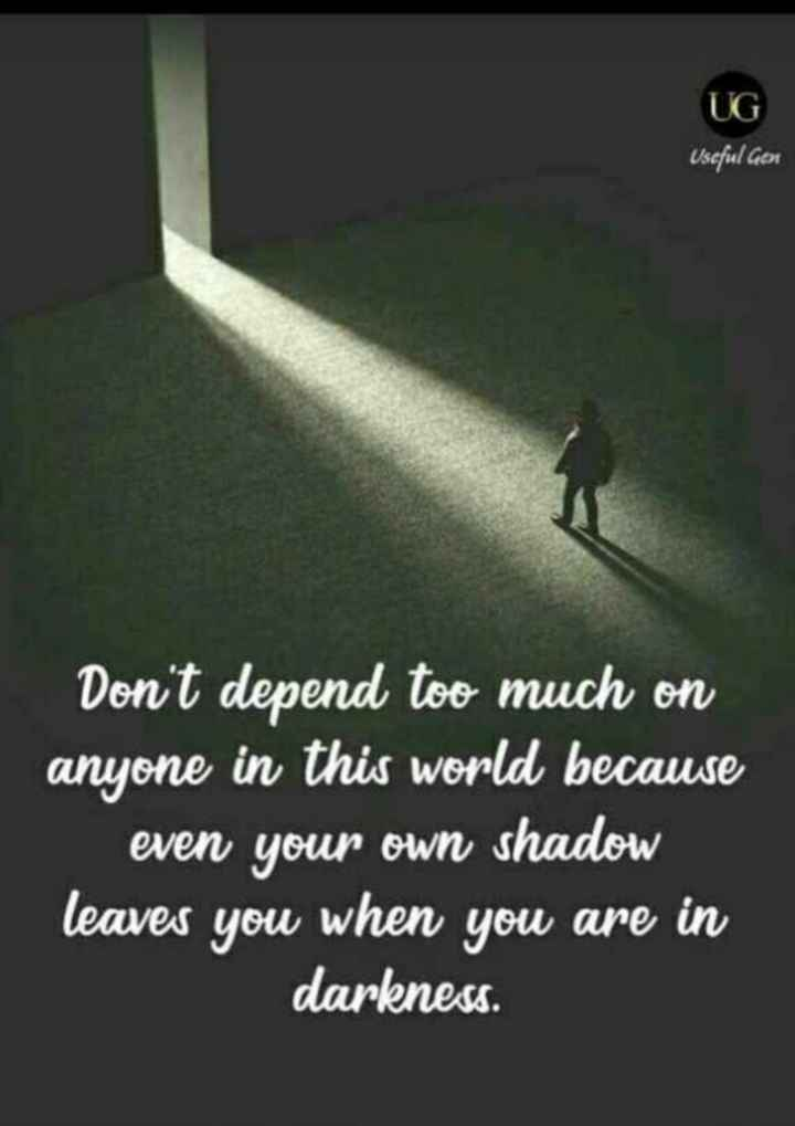 🖋 शेयरचैट Quotes - UG Useful Gen Don ' t depend too much on anyone in this world because even your own shadow leaves you when you are in darkness . - ShareChat