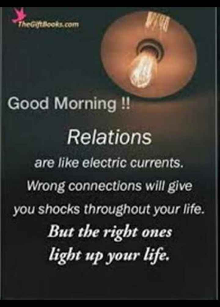 🖋 शेयरचैट Quotes - TheGioks . com Good Morning ! ! Relations are like electric currents . Wrong connections will give you shocks throughout your life . But the right ones light up your life . - ShareChat