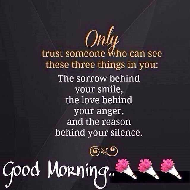 🖋 शेयरचैट Quotes - Only trust someone who can see these three things in you : The sorrow behind your smile , the love behind your anger , and the reason behind your silence . 000 Good Morning . - ShareChat