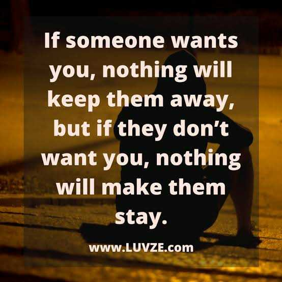 🖋 शेयरचैट Quotes - If someone wants you , nothing will keep them away , but if they don ' t want you , nothing will make them stay . www . LUVZE . com - ShareChat