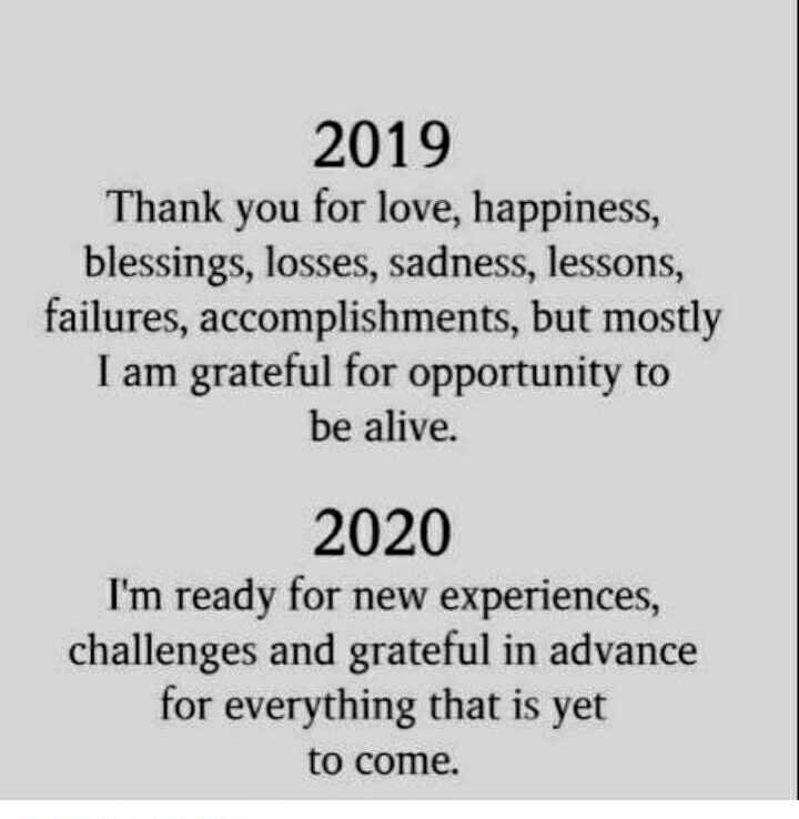 🖋 शेयरचैट Quotes - 2019 Thank you for love , happiness , blessings , losses , sadness , lessons , failures , accomplishments , but mostly I am grateful for opportunity to be alive . 2020 I ' m ready for new experiences , challenges and grateful in advance for everything that is yet to come . - ShareChat