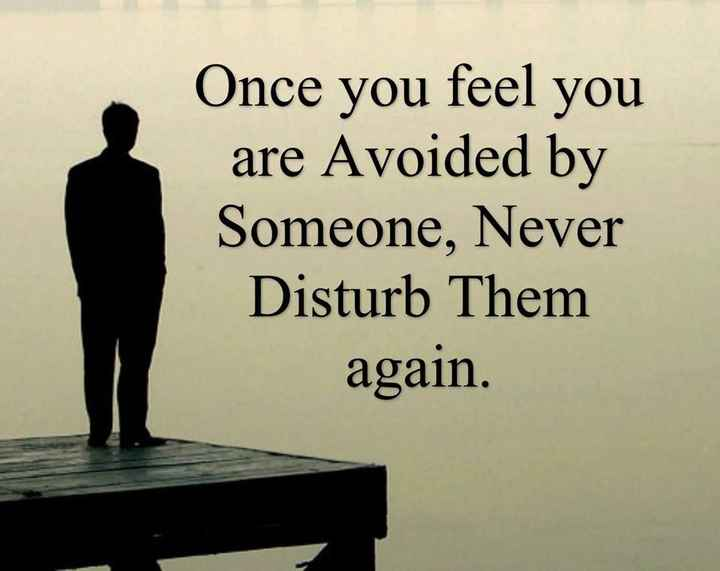 🖋 शेयरचैट Quotes - Once you feel you are Avoided by Someone , Never Disturb Them again . - ShareChat