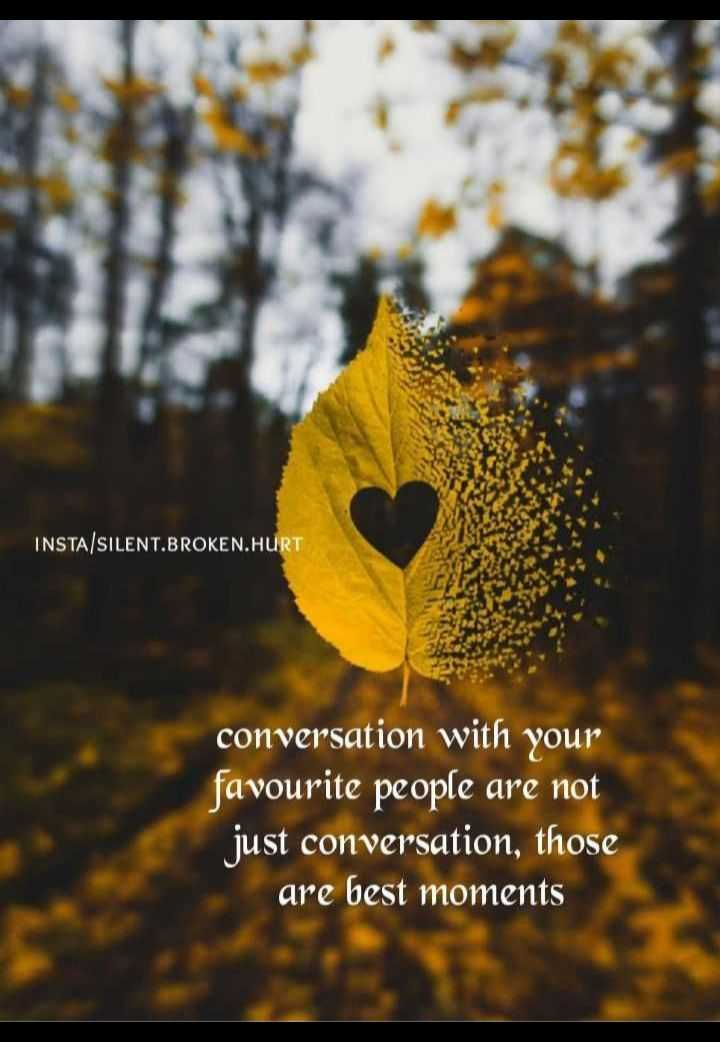 🖋 शेयरचैट Quotes - INSTA / SILENT . BROKEN . HURT conversation with your favourite people are not just conversation , those are best moments - ShareChat