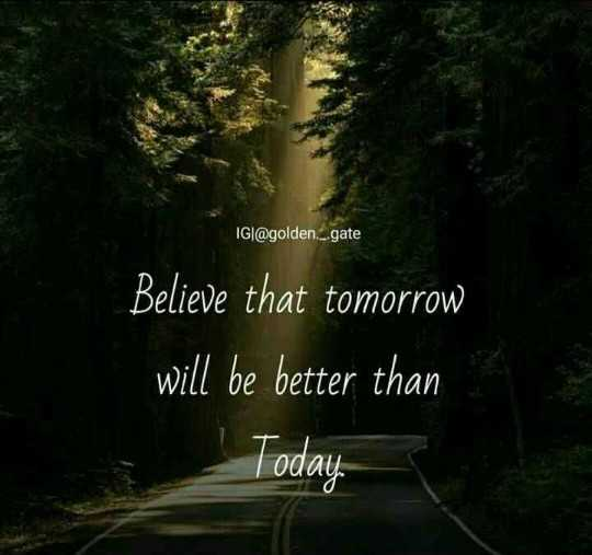 🖋 शेयरचैट Quotes - IGI @ golden _ gate Believe that tomorrow will be better than Today - ShareChat