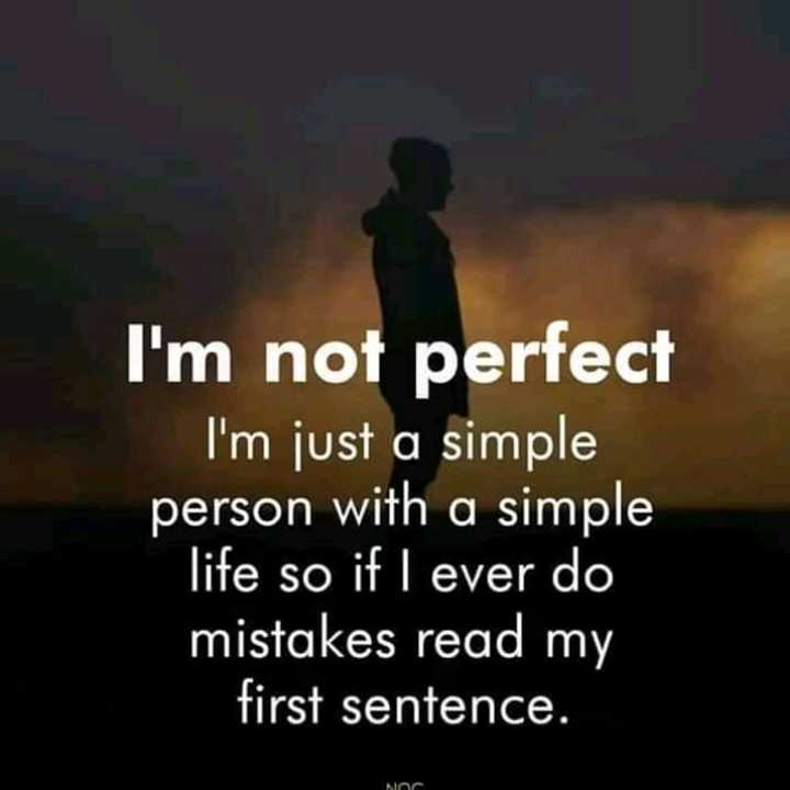 🖋 शेयरचैट Quotes - I ' m not perfect I ' m just a simple person with a simple life so if I ever do mistakes read my first sentence . - ShareChat