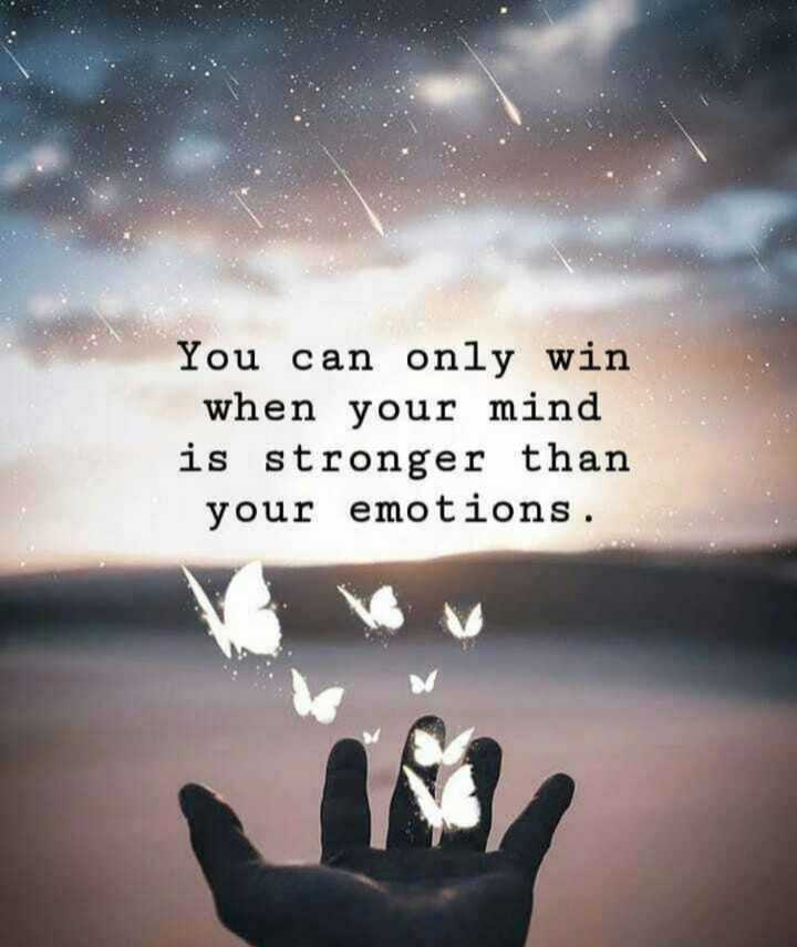 🖋 शेयरचैट Quotes - You can only win when your mind is stronger than your emotions . - ShareChat