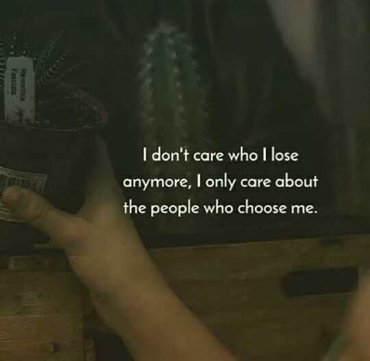 🖋 शेयरचैट Quotes - BA Facinta I don ' t care who I lose anymore , I only care about the people who choose me . - ShareChat