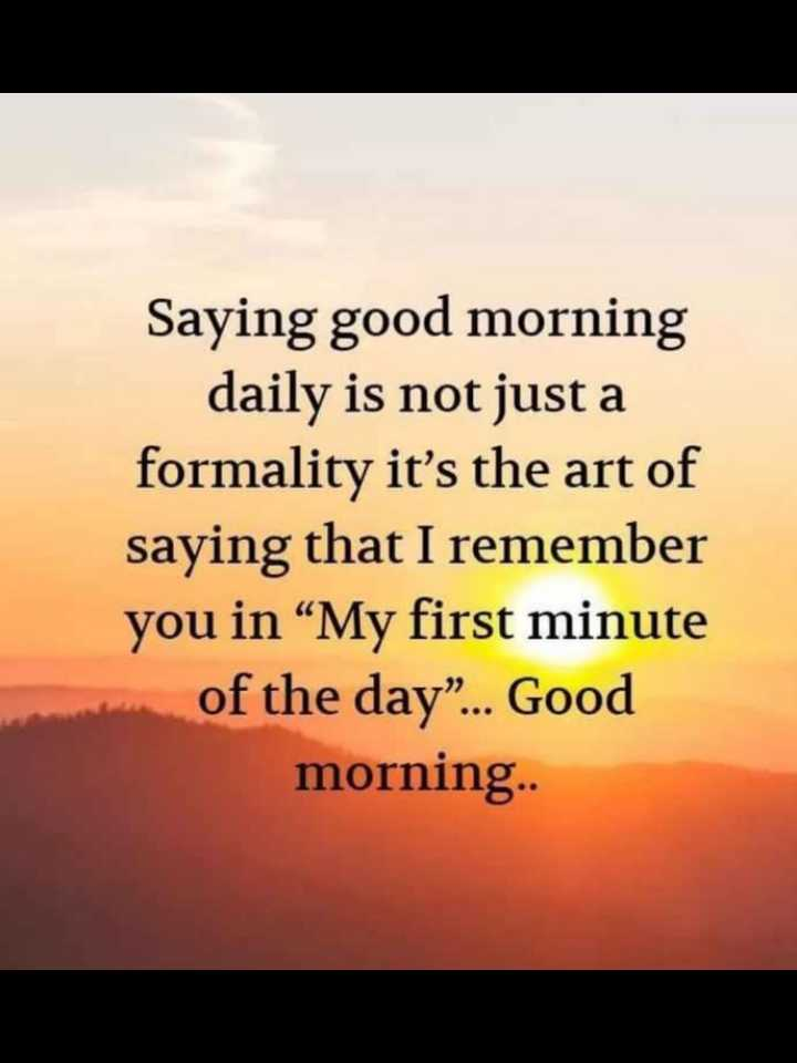 "🖋 शेयरचैट Quotes - Saying good morning daily is not just a formality it ' s the art of saying that I remember you in "" My first minute of the day "" . . . Good morning . . - ShareChat"
