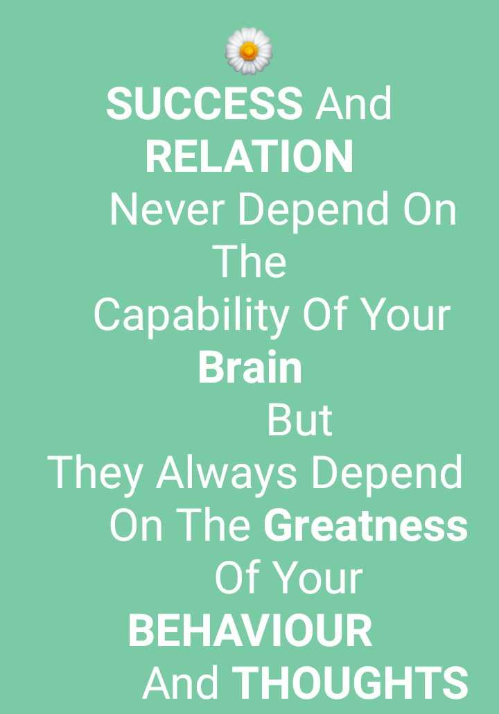 🖋 शेयरचैट Quotes - SUCCESS And RELATION Never Depend on The Capability Of Your Brain But They Always Depend On The Greatness Of Your BEHAVIOUR And THOUGHTS - ShareChat