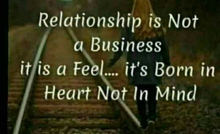 🖋 शेयरचैट Quotes - Relationship is not a Business it is a Feel . . . . it ' s Born in Heart Not In Mind - ShareChat
