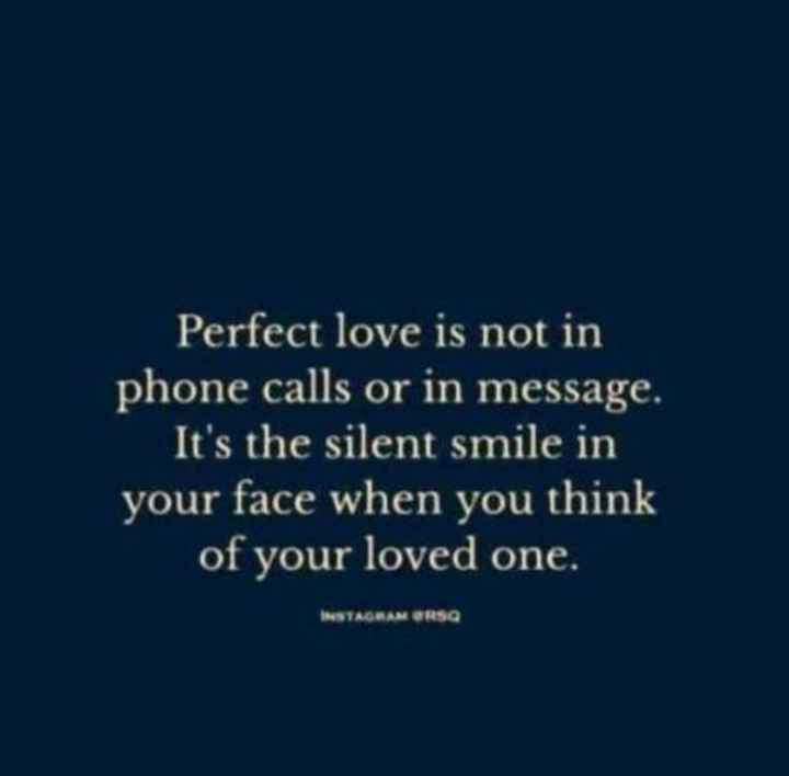 🖋 शेयरचैट Quotes - Perfect love is not in phone calls or in message . It ' s the silent smile in your face when you think of your loved one . INSTAGRAM ORSA - ShareChat