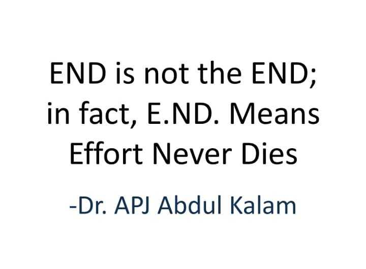 🖋 शेयरचैट Quotes - END is not the END ; in fact , E . ND . Means Effort Never Dies - Dr . APJ Abdul Kalam - ShareChat