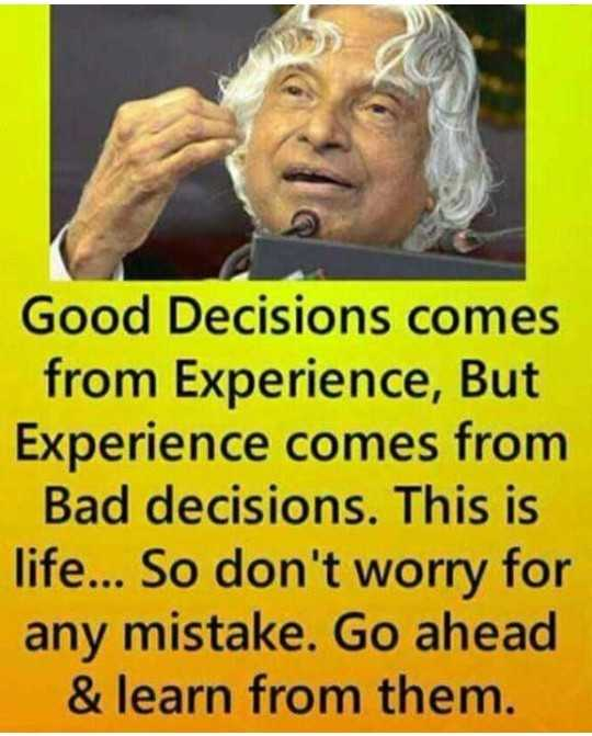 🖋 शेयरचैट Quotes - Good Decisions comes from Experience , But Experience comes from Bad decisions . This is life . . . So don ' t worry for any mistake . Go ahead & learn from them . - ShareChat