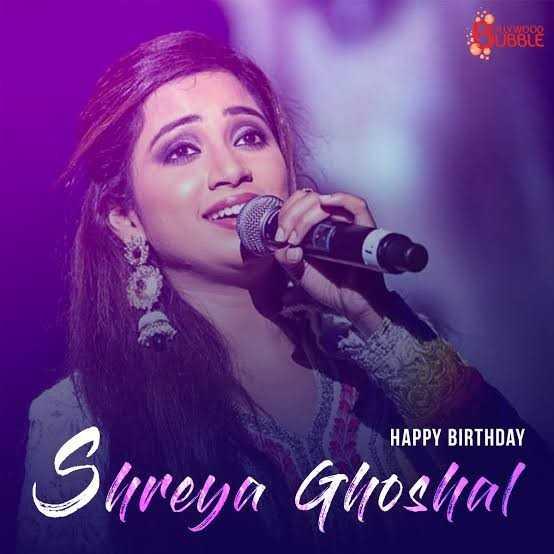 🎂श्रेया घोषाल बर्थडे - HAPPY BIRTHDAY Shreya Ghoshal - ShareChat