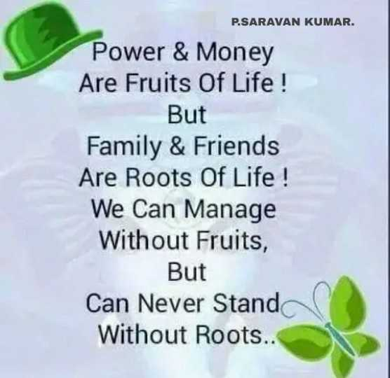 👨🏻संदीप माहेश्वरी - P . SARAVAN KUMAR . Power & Money Are Fruits Of Life ! But Family & Friends Are Roots Of Life ! We Can Manage Without Fruits , But Can Never Standa Without Roots . . - ShareChat