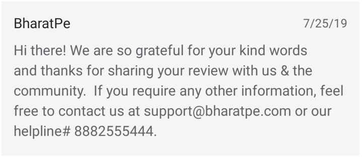🙏 सतनाम वाहेगुरु - Bharatpe 7 / 25 / 19 Hi there ! We are so grateful for your kind words and thanks for sharing your review with us & the community . If you require any other information , feel free to contact us at support @ bharatpe . com or our helpline # 8882555444 . - ShareChat