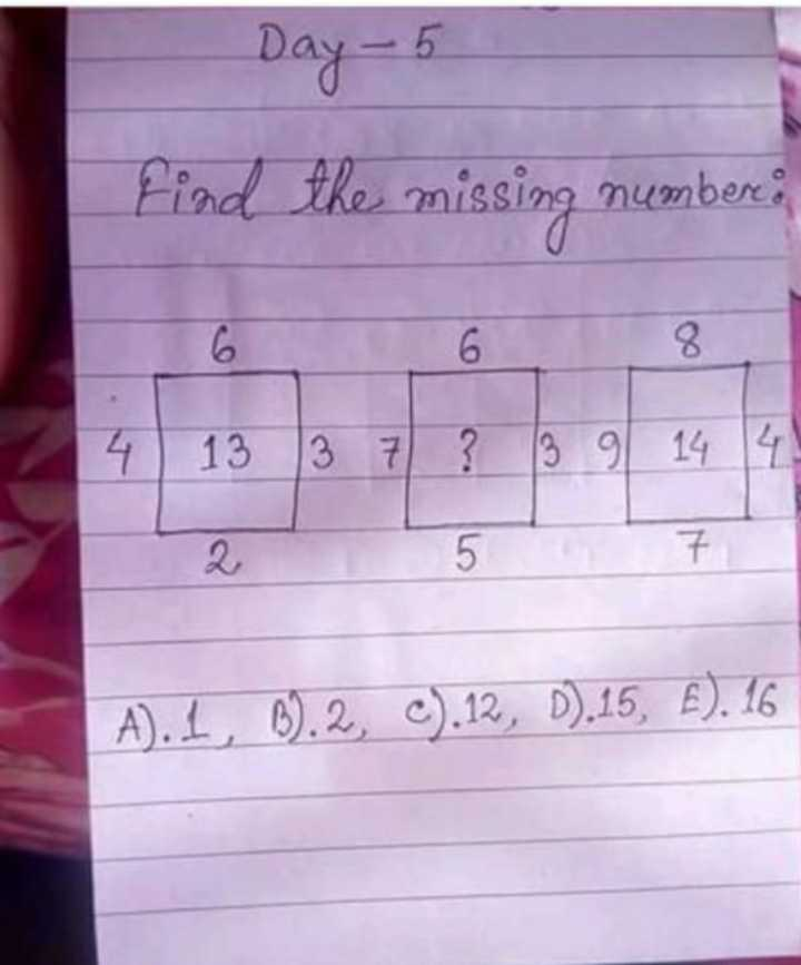 🧮 सरल गणित / Reasoning - Day - 5 Find the missing number : A ) . I , 6 ) . 2 , c ) . 12 , D ) . 15 , E ) . 16 - ShareChat