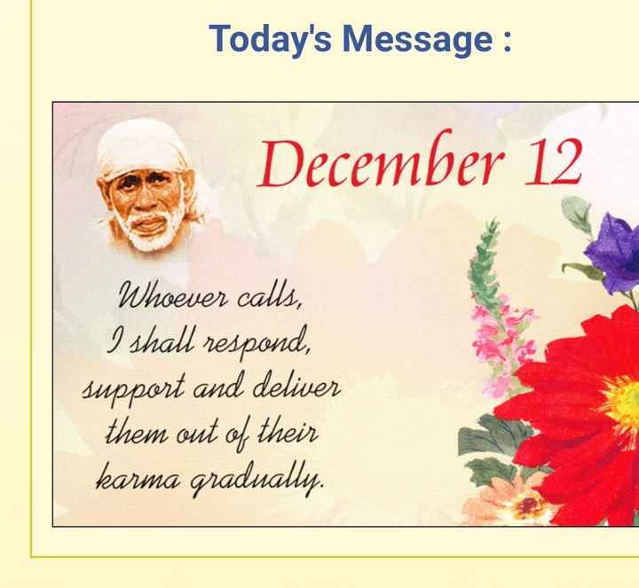 🕉 साई राम - Today ' s Message : December 12 Whoever calls , I shall respond , support and deliver them out of their karma gradually . - ShareChat