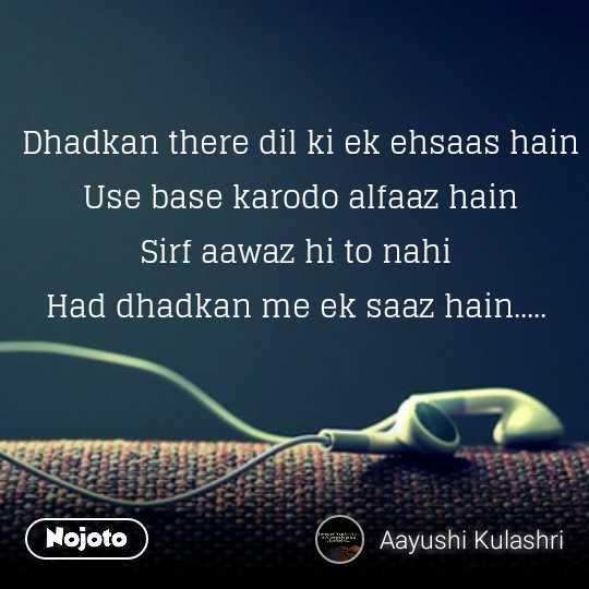🖋 साहित्य शीर्षक - धड़कन - Dhadkan there dil ki ek ehsaas hain Use base karodo alfaaz hain Sirf aawaz hi to nahi Had dhadkan me ek saaz hain . . . . . Nojoto fatt ) Aayushi Kulashri - ShareChat