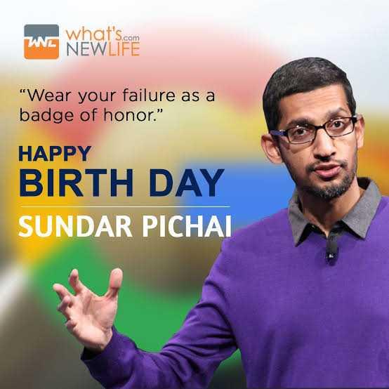 🎂सुंदर पिचाई बर्थडे - what ' s . com WNL NEWLIFE Wear your failure as a badge of honor . HAPPY BIRTH DAY SUNDAR PICHAI - ShareChat