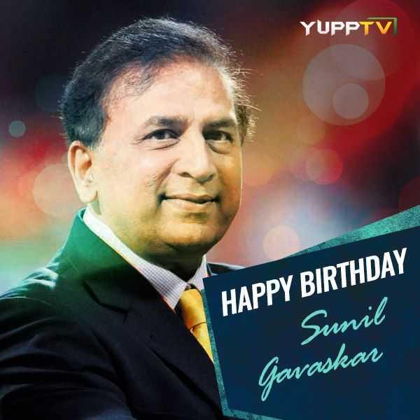 🎂सुनील गावसकर बर्थडे - YUPPTV HAPPY BIRTHDAY Sunil Javaskar - ShareChat