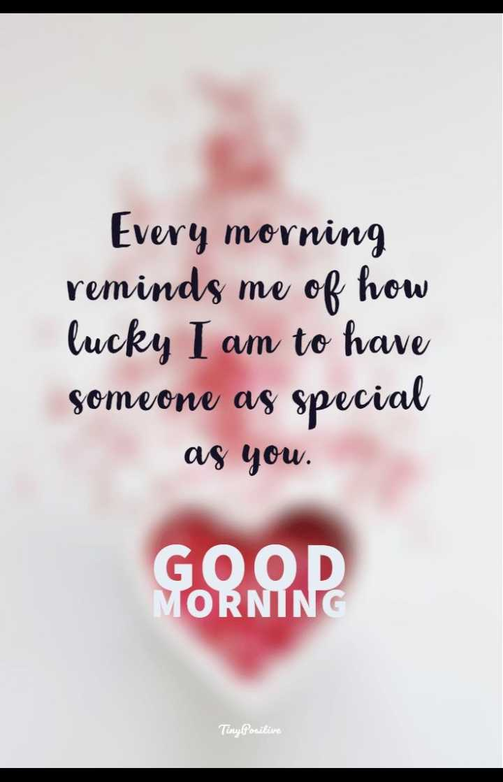 🌄  सुप्रभात - Every morning reminds me of how lucky I am to have someone as special ag you . GOOD MORNING TinyPositive - ShareChat