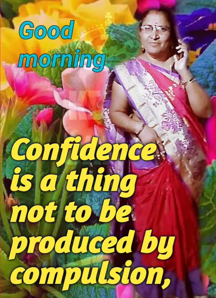 🌄सुप्रभात - Good morning Confidence is a thing not to be produced by compulsion , - ShareChat