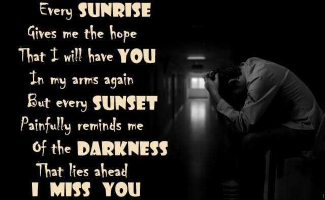 🌄सुप्रभात - Every SUNRISE Gives me the hope That I will have YOU In my arms again But every SUNSET Painfully reminds me Of the DARKNESS That lies ahead I MISS YOU - ShareChat