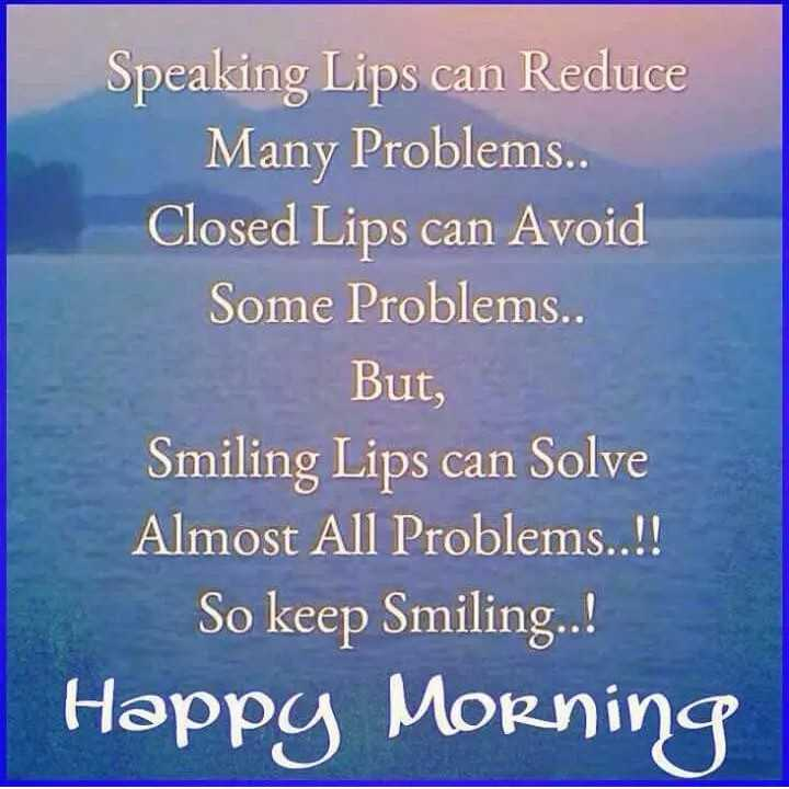 🌄सुप्रभात - Speaking Lips can Reduce Many Problems . . Closed Lips can Avoid Some Problems . . But , Smiling Lips can Solve Almost All Problems . . ! ! So keep Smiling . . ! Happy Morning - ShareChat