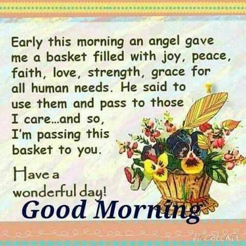 🌄सुप्रभात - Early this morning an angel gave me a basket filled with joy , peace , faith , love , strength , grace for all human needs . He said to use them and pass to those I care . . . and so , I ' m passing this basket to you . Have a wonderful day ! Good Morning P COLLAGE - ShareChat