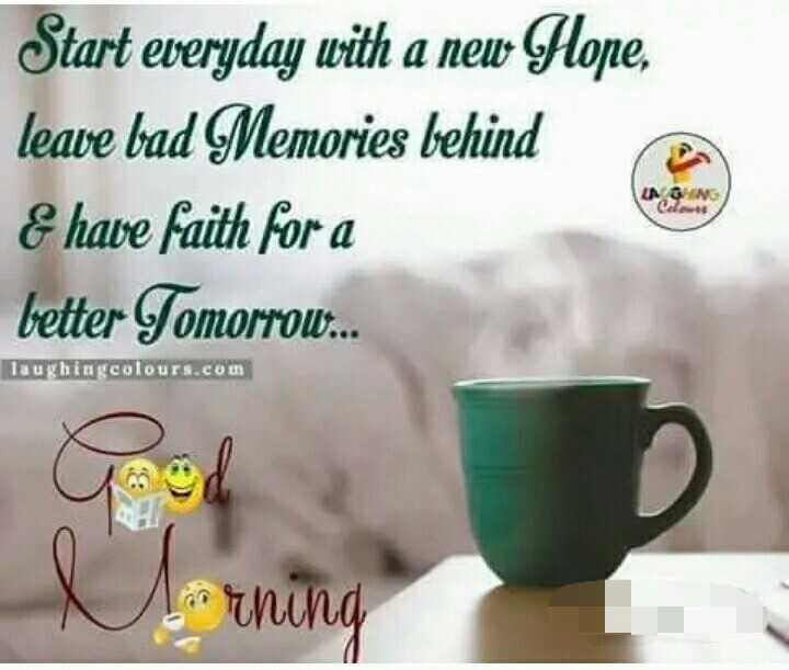 🌄सुप्रभात - Start everyday with a new Hope , leave bad Memories behind & have faith for a better Tomorrow . . Taughingcolours . com Warning - ShareChat
