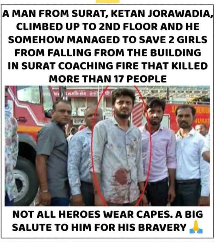 🔥सुरत: तक्षशिला कॉम्प्लेक्स मध्ये आग - A MAN FROM SURAT , KETAN JORAWADIA , CLIMBED UP TO 2ND FLOOR AND HE SOMEHOW MANAGED TO SAVE 2 GIRLS FROM FALLING FROM THE BUILDING IN SURAT COACHING FIRE THAT KILLED MORE THAN 17 PEOPLE RIV NOT ALL HEROES WEAR CAPES . A BIG SALUTE TO HIM FOR HIS BRAVERY - ShareChat