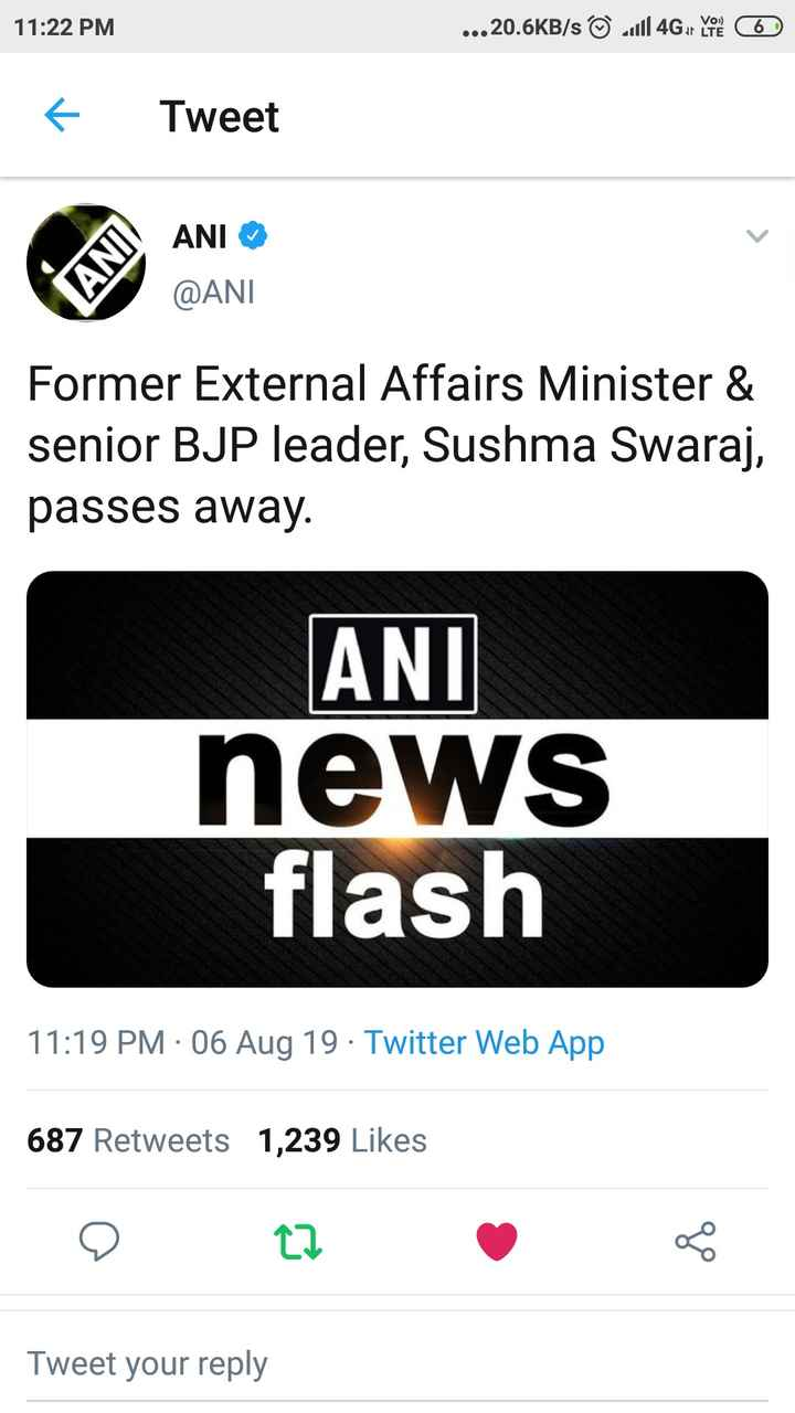 सुषमा स्वराज - 11 : 22 PM . . . 20 . 6KB / s © will 4G or you to Tweet ANI @ ANI Former External Affairs Minister & senior BJP leader , Sushma Swaraj , passes away . ANI news flash 11 : 19 PM 06 Aug 19 · Twitter Web App 687 Retweets 1 , 239 Likes Tweet your reply - ShareChat