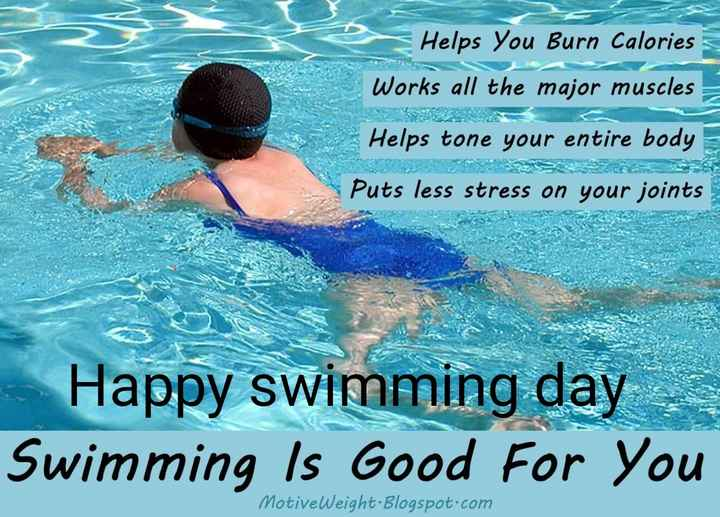 🌊 स्विमिंग डे - = Helps You Burn Calories Š Works all the major muscles Helps tone your entire body = Puts less stress on your joints Happy swimming day Swimming Is Good For You MotiveWeight . Blogspot . com - ShareChat