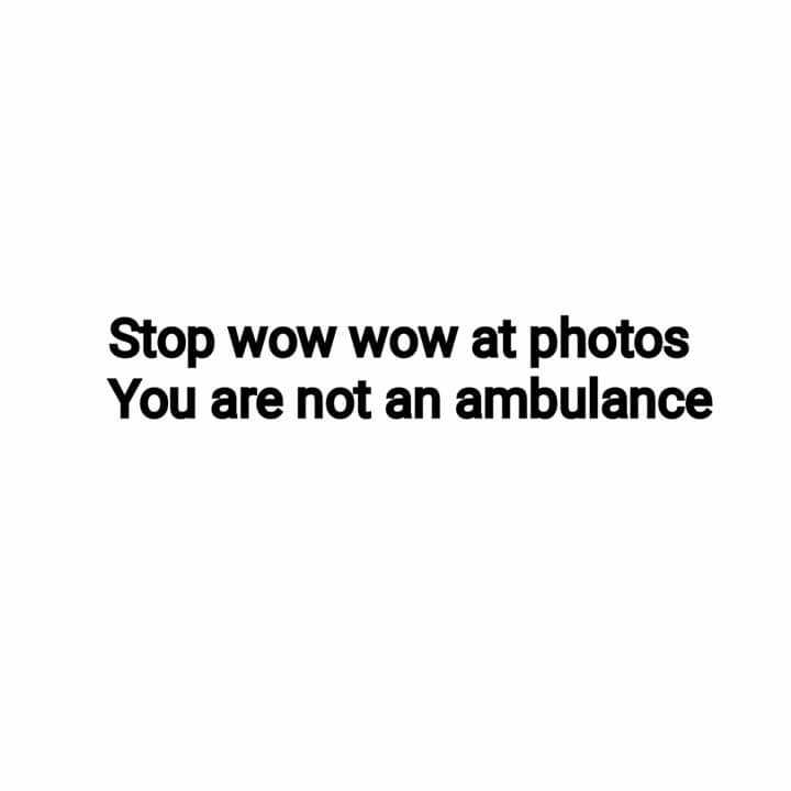 😄 हंसिये और हंसाइए 😃 - Stop WOW WOW at photos You are not an ambulance - ShareChat