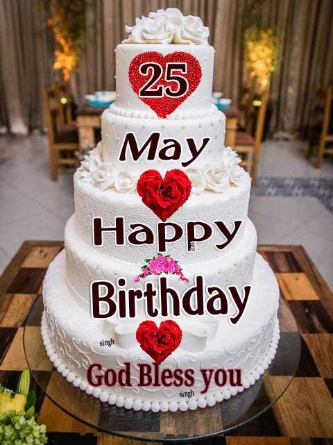 🎂हॅपी बर्थडे - 25 May Happy Birthday God Bless you singh singh - ShareChat